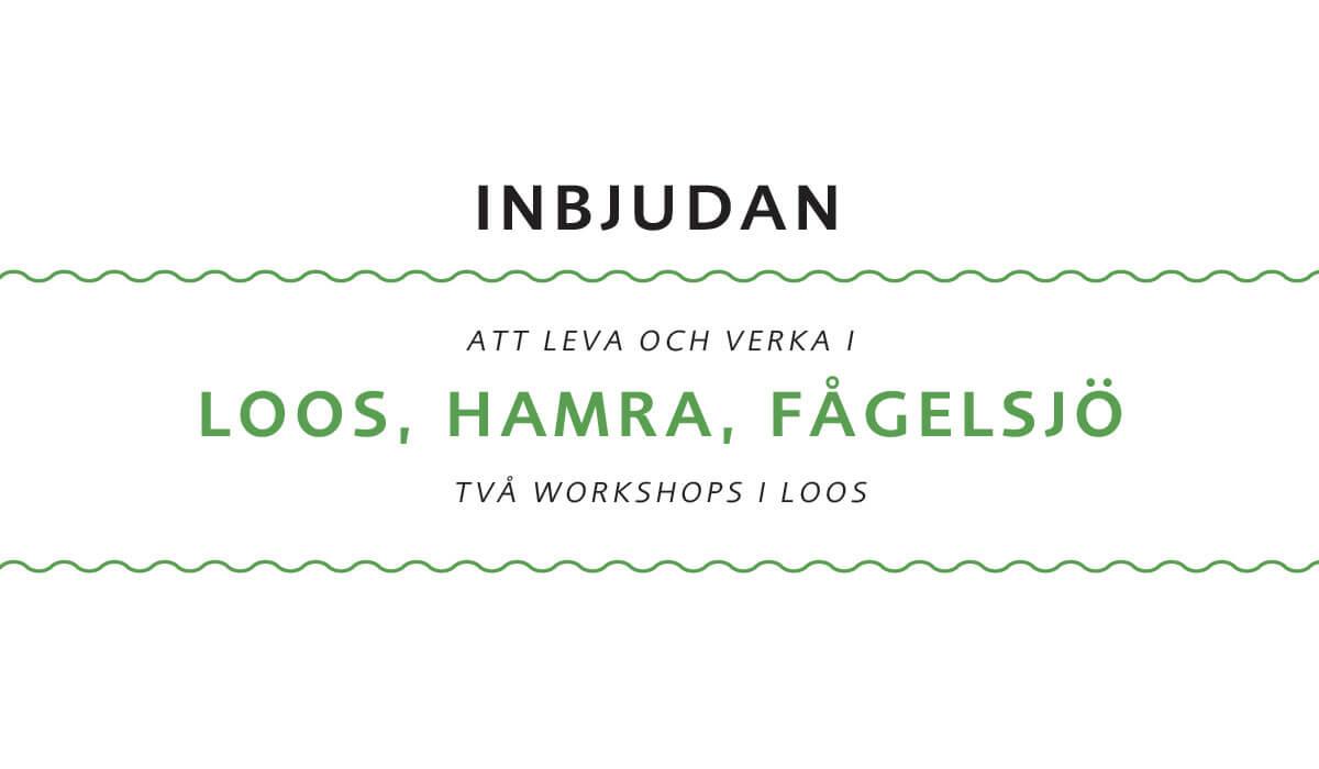 Inbjudan. Att leva och verka i Loos, Hamra, Fågelsjö. Två workshops i Loos.